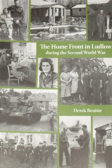 The Home Front in Ludlow during the Second World War, by Derek Beattie
